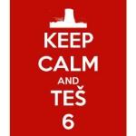 Keep Calm and TEŠ6